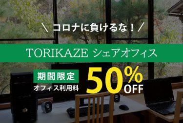 【TORIKAZEシェアオフィス】コロナに負けるな! 期間限定で シェアオフィス利用料金50%OFF!